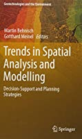 Trends in Spatial Analysis and Modelling: Decision-Support and Planning Strategies (Geotechnologies and the Environment)