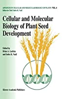 Cellular and Molecular Biology of Plant Seed Development (Advances in Cellular and Molecular Biology of Plants)