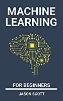 Machine Learning for beginners: a Beginner's Guide to Easily Start  With basics of Data Science, Artificial Intelligence , Algorithms, Deep Learning and Neural Networks