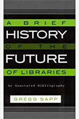 Brief History of the Future of Libraries: An Annotated Bibliography Hardcover