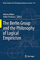 The Berlin Group and the Philosophy of Logical Empiricism (Boston Studies in the Philosophy and History of Science)