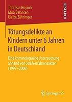 Toetungsdelikte an Kindern unter 6 Jahren in Deutschland: Eine kriminologische Untersuchung anhand von Strafverfahrensakten (1997–2006)