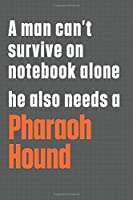 A man can't survive on notebook alone he also needs a Pharaoh Hound: For Pharaoh Hound Dog Fans