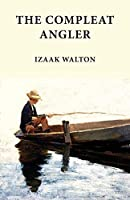 The Compleat Angler: Classics in Fishing Series