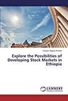 Explore the Possibilities of Developing Stock Markets in Ethiopia