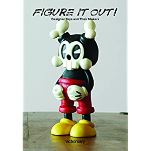Figure it Out: Designer Toys and Their Makers