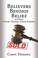 Believers Beyond Belief and Their Going, Going, Gone Gospel