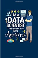 I'm A Data Scientist I Turn Boring Info Into Awesome: Profession Quote Undated Planner | Weekly & Monthly No Year Pocket Calendar | Medium 6x9 Softcover | For Database Normalization Fans
