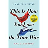 This is How You Lose the Time War An epic time-travelling love story winner of the Hugo and Nebula Awards for Best Novella Pa