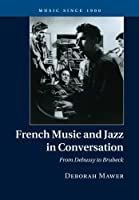 French Music and Jazz in Conversation (Music since 1900)