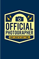 Official Photographer May Snap At Anytime: Funny Photographer Quotes Journal For Camera Assistents, Photo Artist, Portraiture, Fiction, Focus & Taking Pictures Fans - 6x9 - 100 Blank Lined Pages
