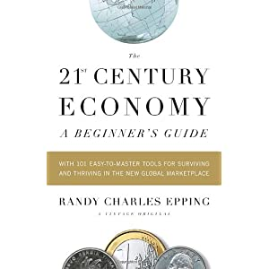 The 21st Century Economy--A Beginner's Guide: With 101 Easy-to-Master Tools for Surviving and Thriving in the New Global Marketplace (Vintage)