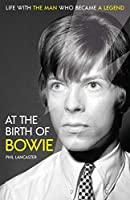 At the Birth of Bowie: Life with the Man Who Became a Legend