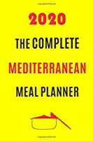 2020 The Complete Mediterranean Meal planner: Track And Plan Your Meals Weekly In 2020 (52 Weeks Food Planner   Journal   Log   Calendar): 2020 Monthly Meal Planner Agenda Notebook Calendar, Weekly Meal Planner Pad Journal, Meal Prep And Planning List