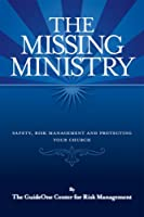 The Missing Ministry: Safety, Risk Management and Protecting Your Church