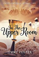 In the Upper Room: Facing the Trial of Your Life