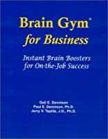 Brain Gym for Business: Instant Brain Boosters for On-The-Job Success