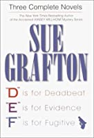Sue Grafton: Three Complete Novels; D, E & F: D is for Deadbeat; E is for Evidence; F is for Fugitive