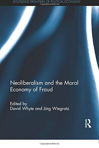 Download Neoliberalism and the Moral Economy of Fraud (Routledge Frontiers of Political Economy) 113805805X
