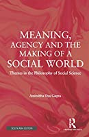 Meaning Agency and the Making of a Social World: Themes in the Philosophy of Social Sciences