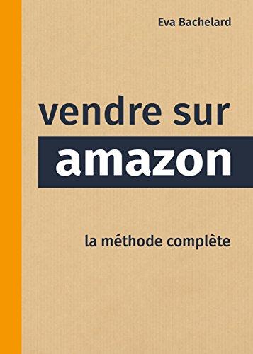 Vendre sur Amazon: la méthode complète (French Edition)