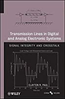 Transmission Lines in Digital and Analog Electronic Systems: Signal Integrity and Crosstalk by Clayton R. Paul(2010-09-07)