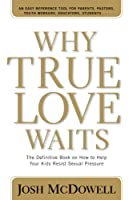 Why True Love Waits: A Definitive Book on How to Help Your Youth Resist Sexual Pressure (Powerlink Chronicles)
