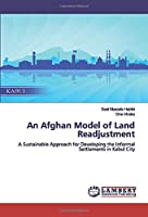 An Afghan Model of Land Readjustment: A Sustainable Approach for Developing the Informal Settlements in Kabul City