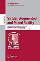 Virtual, Augmented and Mixed Reality: 8th International Conference, VAMR 2016, Held as Part of HCI International 2016, Toronto, Canada, July 17-22, 2016. Proceedings (Lecture Notes in Computer Science)