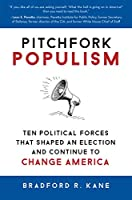 Pitchfork Populism: Ten Political Forces That Shaped an Election and Continue to Change America