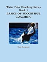 Water Polo Coaching Series- Book 1 Basics of Successful Coaching