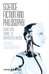 Science Fiction and Philosophy: From Time Travel to Superintelligence Kindle Edition