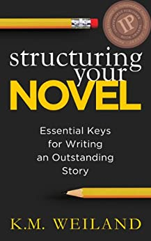 Structuring Your Novel: Essential Keys for Writing an Outstanding Story (Helping Writers Become Authors Book 3) by [Weiland, K.M.]