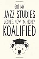 Got My Jazz Studies Degree. Now I'm Highly Koalified: Funny Blank Notebook for Graduation (Alternative to A Greeting Card - Grad Koala Pun)