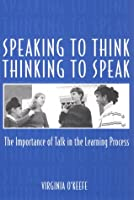 Speaking to Think Thinking to Speak: The Importance of Talk in the Learning Process