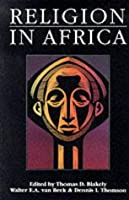Religion in Africa: Experience & Expression (Monograph Series of the David M. Kennedy Center for International Studies aT Brigham Young University,)