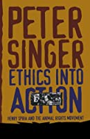 Ethics Into Action: Henry Spira and the Animal Rights Movement by Peter Singer(1999-11-23)