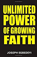 UNLIMITED POWER OF GROWING FAITH