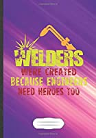 Welders Were Created Because Engineers Need Heroes Too: Welding Blank Lined Notebook/ Journal, Writer Practical Record. Dad Mom Anniversay Gift. Thoughts Creative Writing Logbook. Fashionable Vintage Look 110 Pages B5