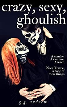 Crazy, Sexy, Ghoulish: A Halloween Romance by [Andrew, G.G.]
