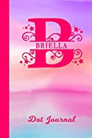 Briella Dot Journal: Personalized Custom First Name Personal Dotted Bullet Grid Writing Diary | Cute Pink & Purple Watercolor Cover | Daily Journaling for Journalists & Writers for Note Taking | Write about your Life Experiences & Interests