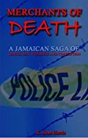 Merchants of Death: A Jamaican Saga of Drugs, Sex, Violence and Corruption