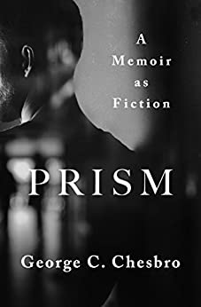 Prism: A Memoir as Fiction by [Chesbro, George C.]