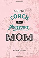 Great Coach but Awesome Mom Notebook & Journal