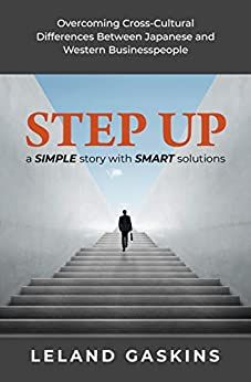 Step Up: Overcoming Cross-Cultural Differences Between Japanese and Western Businesspeople by [Gaskins, Leland]