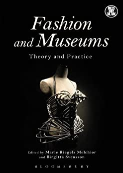 Fashion and Museums: Theory and Practice (Dress, Body, Culture) by [Melchior, Marie Riegels]