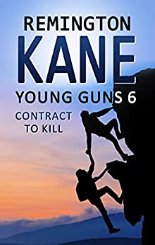 Young Guns 6: Contract to Kill by [Kane, Remington]
