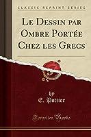 Le Dessin Par Ombre Portée Chez Les Grecs (Classic Reprint)