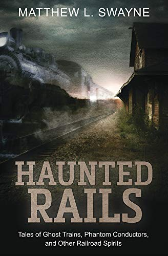 Haunted Rails: Tales of Ghost Trains, Phantom Conductors, and Other Railroad Spirits (English Edition)