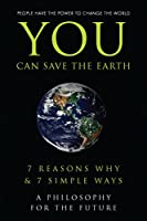You Can Save the Earth: 7 Reasons Why & 7 Simple Ways. A Book to Benefit the Planet (Little Book. Big Idea.)